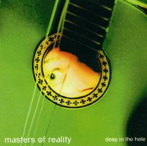 MASTERS OF REALITY Deep In The Hole1