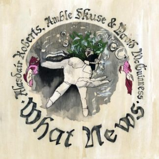ALASDAIR ROBERTS What News CD