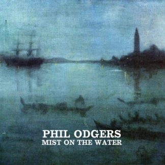 PHIL ODGERS (The Men They Couldn't Hang) Mist On The Water MCD
