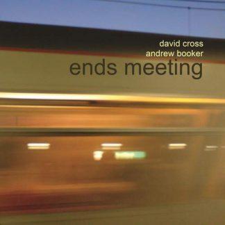 DAVID CROSS & ANDREW BOOKER Ends Meeting CD