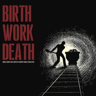 BIRTH WORK DEATH Money & Status In Country Music '50-'70 (V.A.) LP