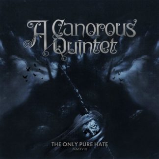 A CANOROUS QUINTET The Only Pure Hate . MMXVIII CD