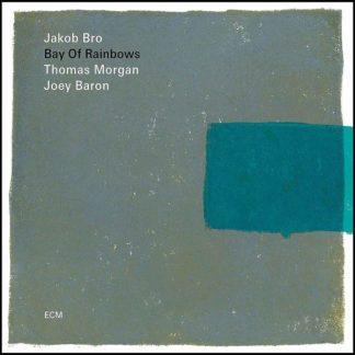 JAKOB BRO / THOMAS MORGAN / JOEY BARON Bay Of Rainbows CD