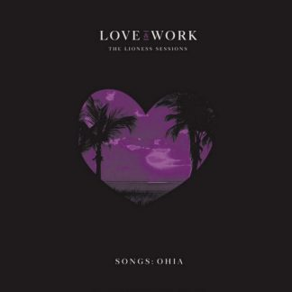 SONGS: OHIA Love & Work: The Lioness Sessions DLP Limited Edition