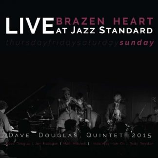 DAVE DOUGLAS QUINTET Brazen Heart Live At Jazz Standard Sunday 2CD