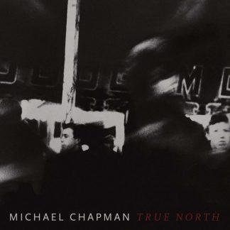 MICHAEL CHAPMAN True North LP Limited Edition