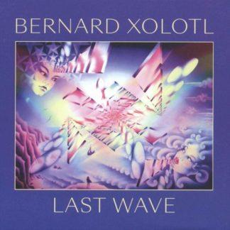 BERNARD XOLOTL Last Wave LP