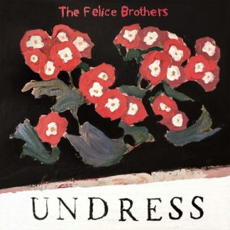 FELICE BROTHERS Undress LP Limited Edition