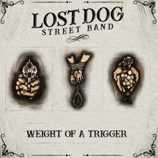 LOST DOG STREET BAND Weight Of A Trigger CD