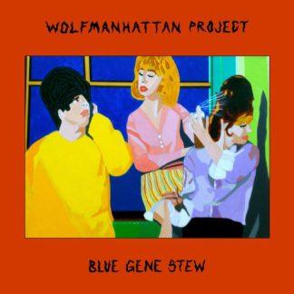 WOLFMANHATTAN PROJECT Blue Gene Stew LP