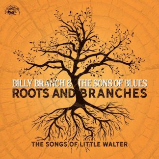 BILLY BRANCH Roots And Branches - The Songs Of Little Walter CD