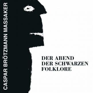 CASPAR BROTZMANN MASSAKER Der Abend Der Schwarzen Folklore LP