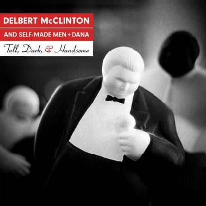 DELBERT McCLINTON & SELF MADE MEN e DANA Tall Dark And Handsome LP