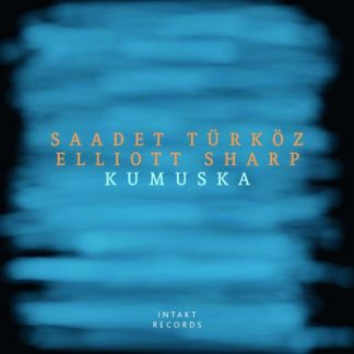 SAADET TURKOZ / ELLIOTT SHARP Kumuska CD