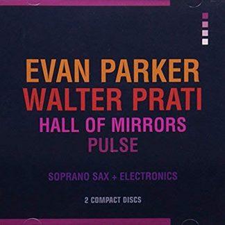 EVAN PARKER / WALTER PRATI Hall Of Mirrors/Pulse 2CD