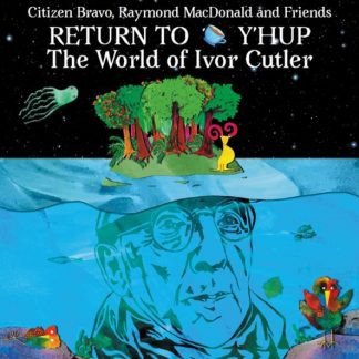 CITIZEN BRAVO & FRIENDS Return To Y'hup - The World Of Ivor Cutler LP