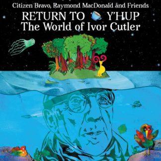 CITIZEN BRAVO & FRIENDS Return To Y'hup - The World Of Ivor Cutler CD