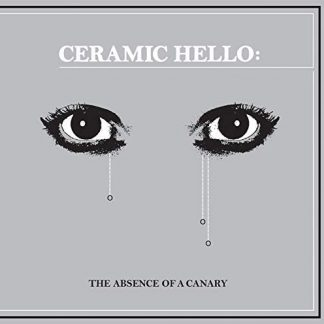 CERAMIC HELLO The Absence Of A Canary LP
