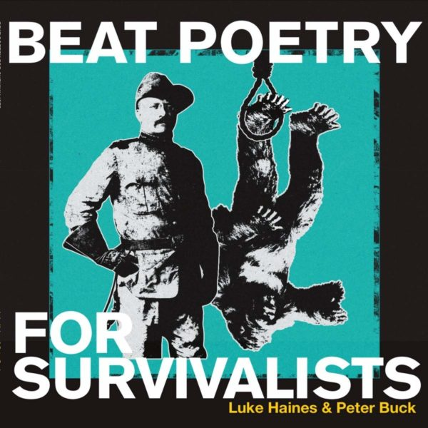 LUKE HAINES & PETER BUCK Beat Poetry For Survivalists CD