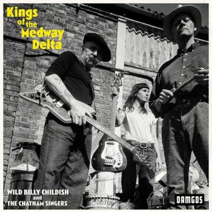 WILD BILLY CHILDISH & CHATHAM SINGERS Kings Of The Medway Delta LP