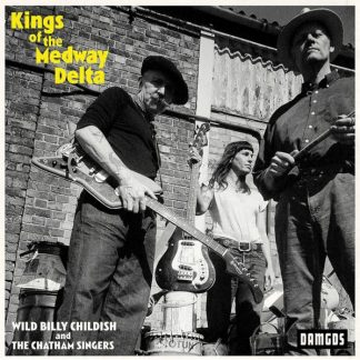 WILD BILLY CHILDISH & CHATHAM SINGERS Kings Of The Medway Delta CD